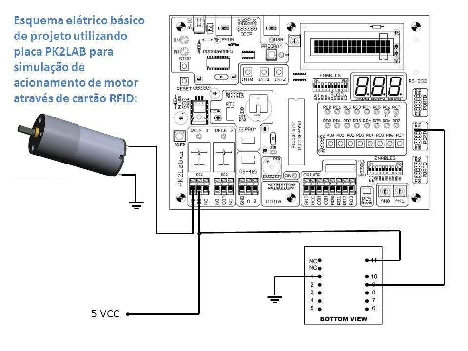 5 VCC Esquema elétrico básico de projeto utilizando placa PK2LAB para simulação de acionamento de motor através de cartão RFID: