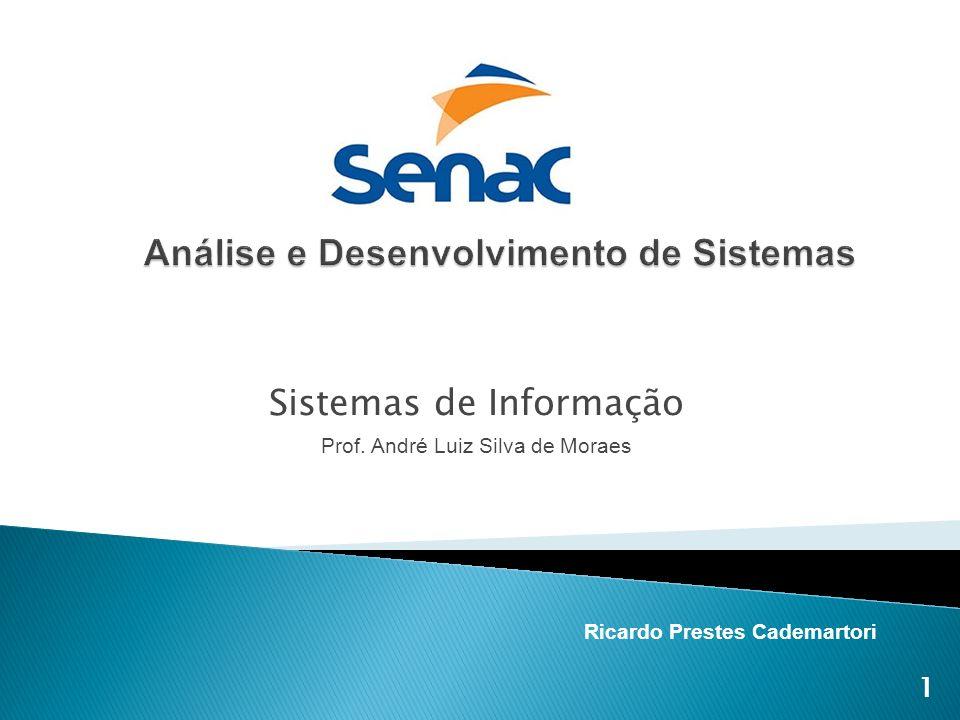 Sistemas de Informação Prof. André Luiz Silva de Moraes Ricardo Prestes Cademartori 1