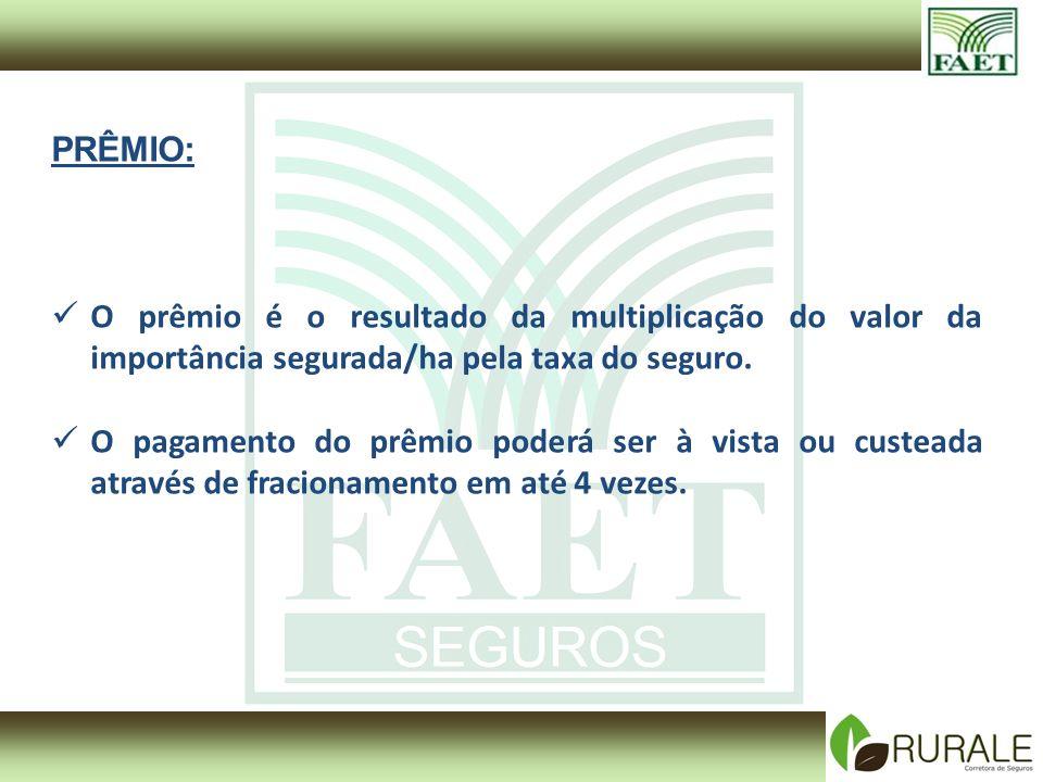 PRÊMIO: O prêmio é o resultado da multiplicação do valor da importância segurada/ha pela taxa do seguro.