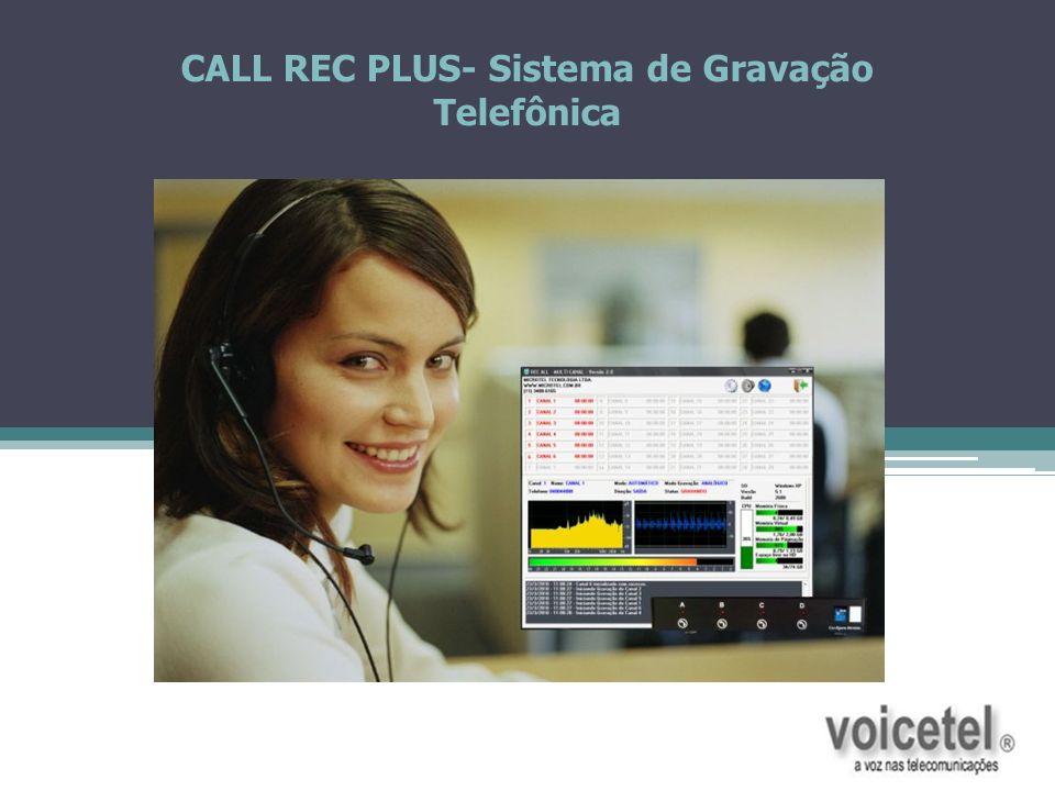 CALL REC PLUS – Gravador Telefônico Digital Reprodutor (Manutenção) Permite a manutenção seletiva dos arquivos gravados, ou seja, você determina o tempo e quais gravações devem permanecer no HD.