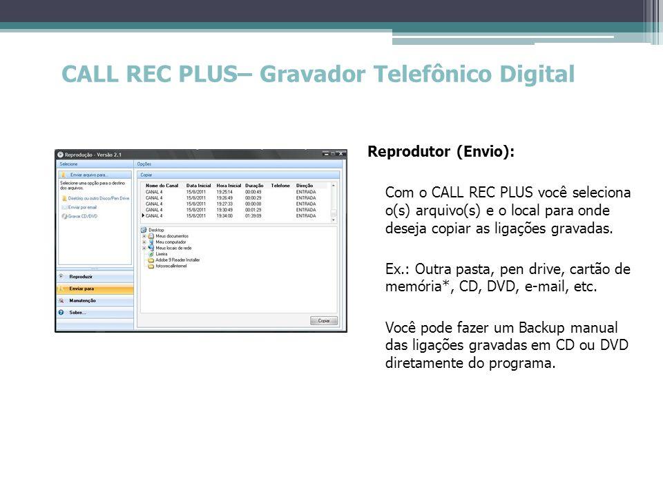 CALL REC PLUS– Gravador Telefônico Digital Reprodutor (Envio): Com o CALL REC PLUS você seleciona o(s) arquivo(s) e o local para onde deseja copiar as