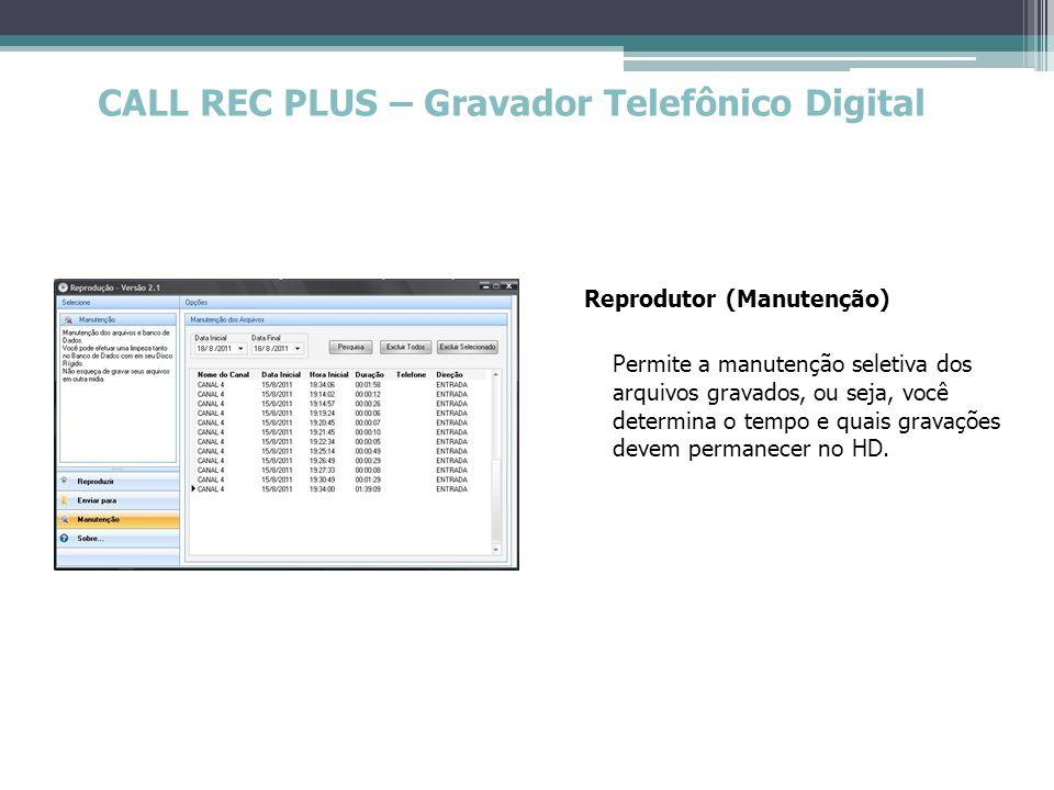CALL REC PLUS – Gravador Telefônico Digital Reprodutor (Manutenção) Permite a manutenção seletiva dos arquivos gravados, ou seja, você determina o tem