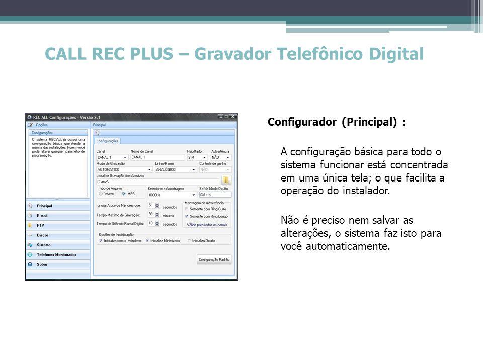 CALL REC PLUS – Gravador Telefônico Digital Configurador (Principal) : A configuração básica para todo o sistema funcionar está concentrada em uma úni