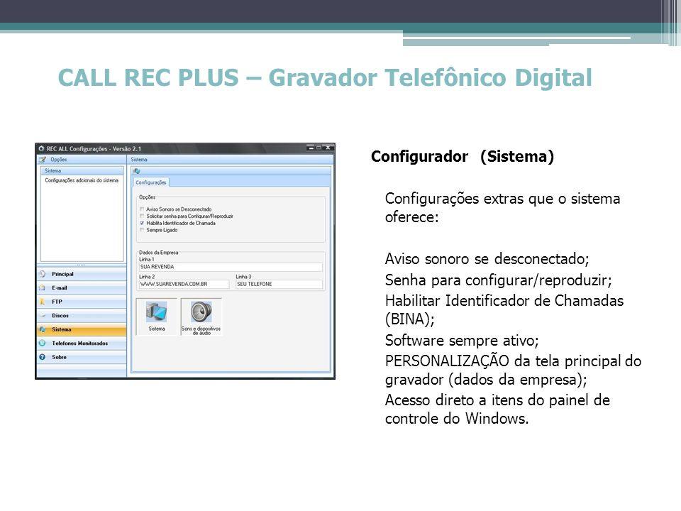 CALL REC PLUS – Gravador Telefônico Digital Configurador (Sistema) Configurações extras que o sistema oferece: Aviso sonoro se desconectado; Senha par