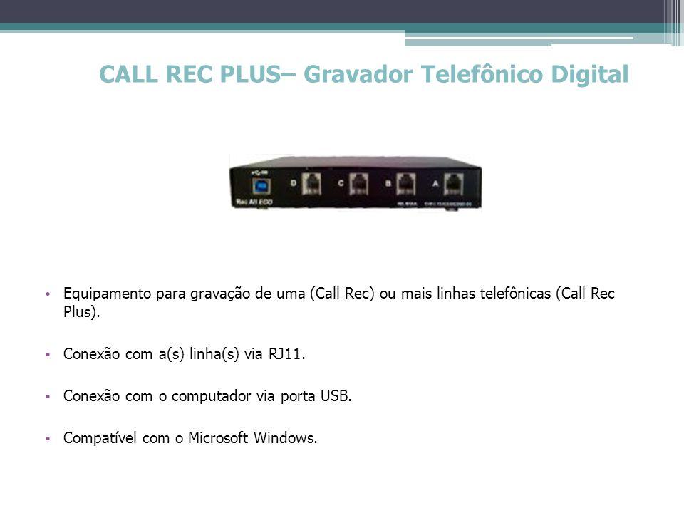 CALL REC PLUS – Gravador Telefônico Digital Configuração Mínima do Computador para 4 canais - Processador: Celeron 1 GHz Memória: 512 Mbytes HD: 5 Gbyte de espaço disponível Sistema Operacional: Microsoft Windows (XP ou superior) Portas USB: 01 para cada módulo de 4 canais