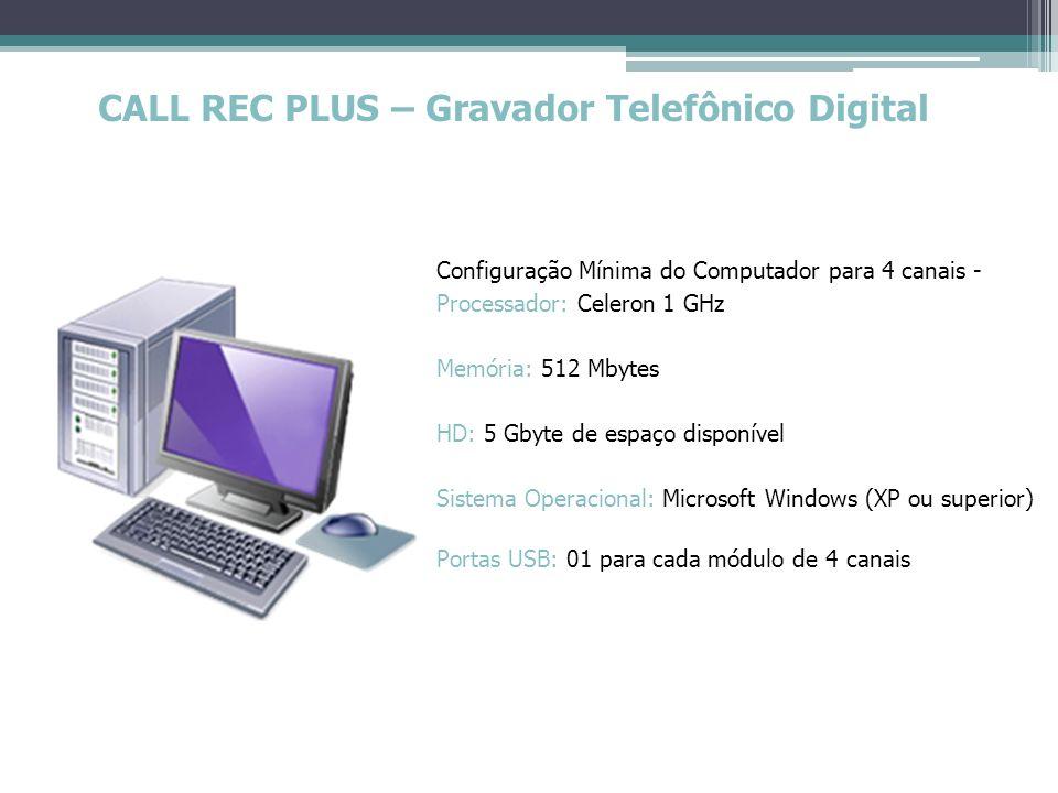 CALL REC PLUS – Gravador Telefônico Digital Configurador (E-mail) : Permite o envio de e-mail com: Mensagem de hardware desconectado da porta USB; Aviso de nova gravação; Gravações efetuadas; Telefone monitorado; Limite do HD.