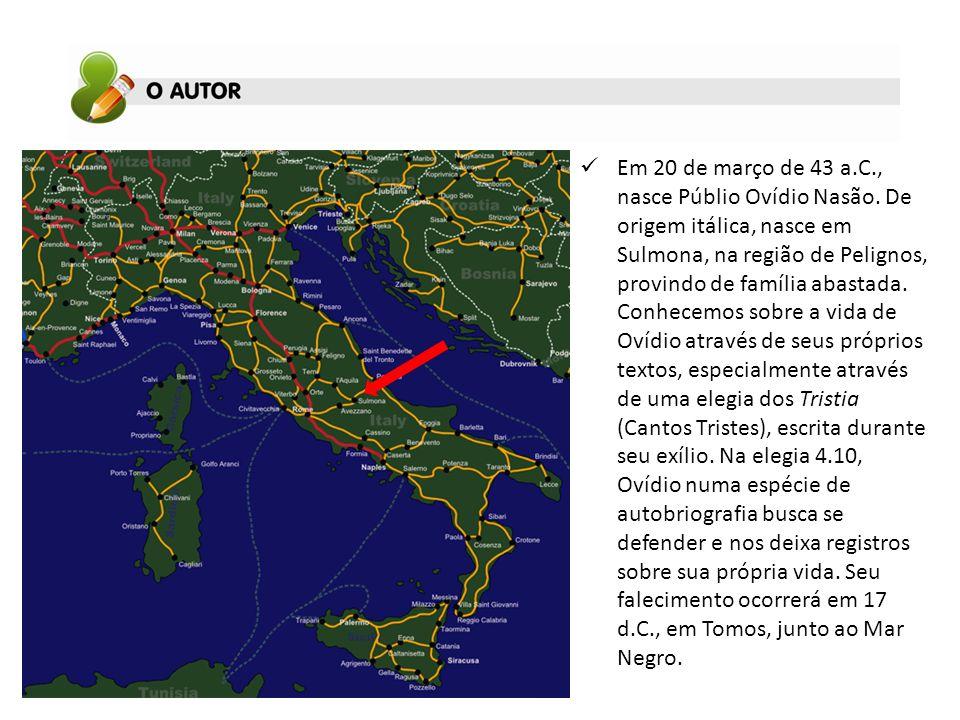 Em 20 de março de 43 a.C., nasce Públio Ovídio Nasão. De origem itálica, nasce em Sulmona, na região de Pelignos, provindo de família abastada. Conhec