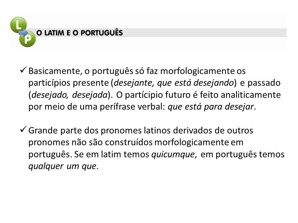 Basicamente, o português só faz morfologicamente os particípios presente (desejante, que está desejando) e passado (desejado, desejada). O partícipio