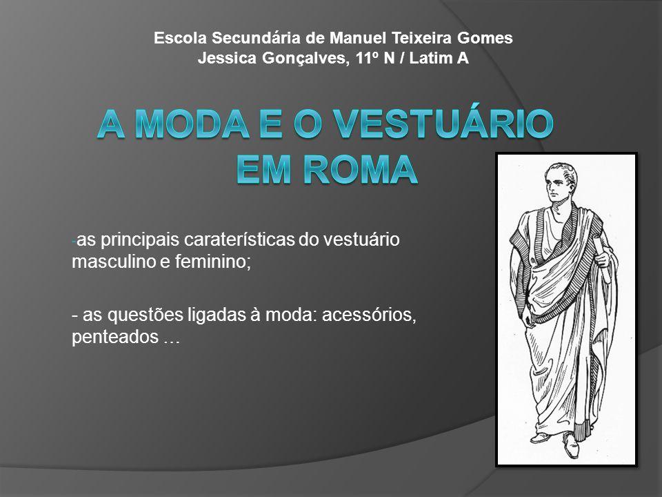 Caraterísticas do vestuário romano: O vestuário mais usado era as togas (feitas de lã, linho ou seda); O seu vestuário distinguia as condições socias e a sua idade, através de tecidos e das suas cores.