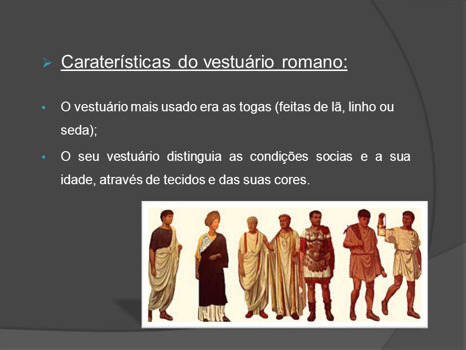 Caraterísticas do vestuário romano: O vestuário mais usado era as togas (feitas de lã, linho ou seda); O seu vestuário distinguia as condições socias