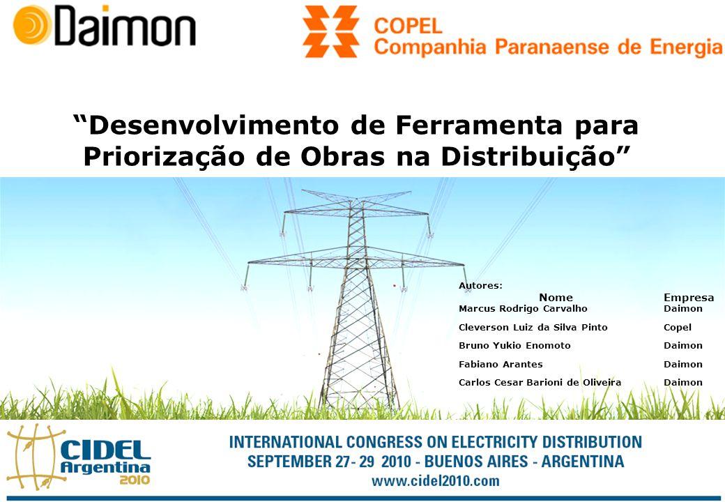 Desenvolvimento de Ferramenta para Priorização de Obras na Distribuição Autores: NomeEmpresa Marcus Rodrigo CarvalhoDaimon Cleverson Luiz da Silva Pin