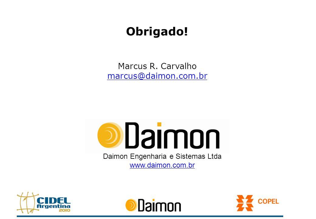 Daimon Engenharia e Sistemas Ltda www.daimon.com.br Obrigado! Marcus R. Carvalho marcus@daimon.com.br