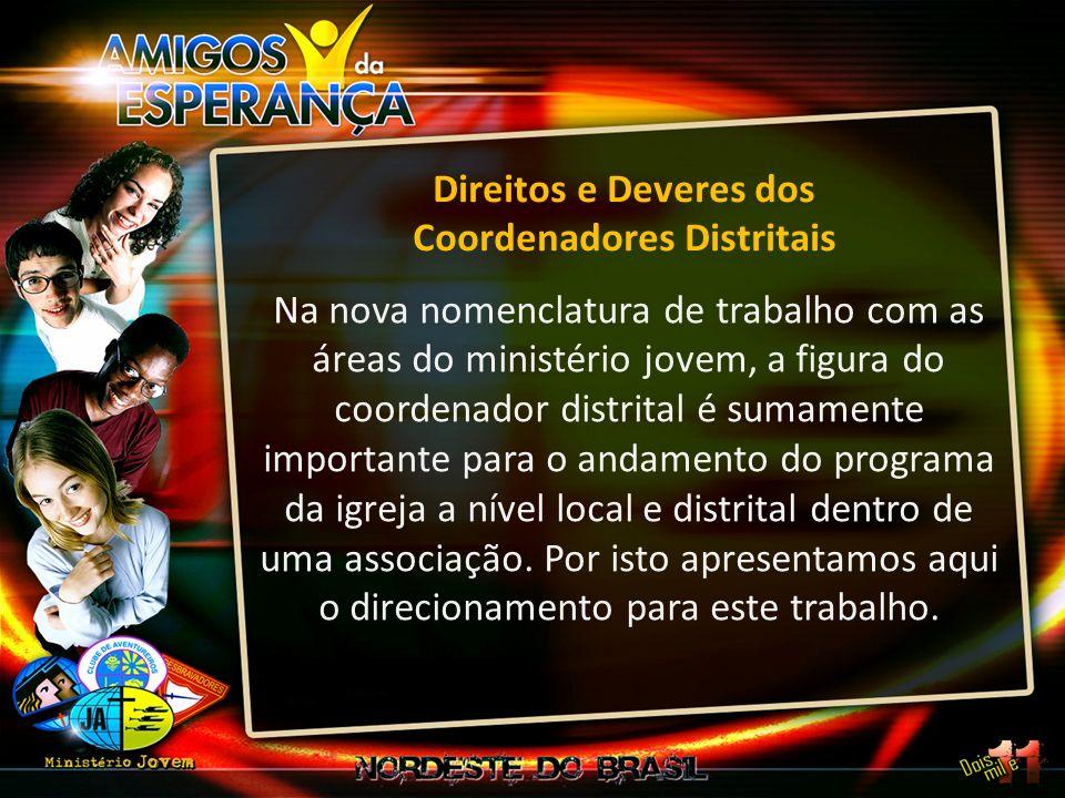 Direitos e Deveres dos Coordenadores Distritais Na nova nomenclatura de trabalho com as áreas do ministério jovem, a figura do coordenador distrital é