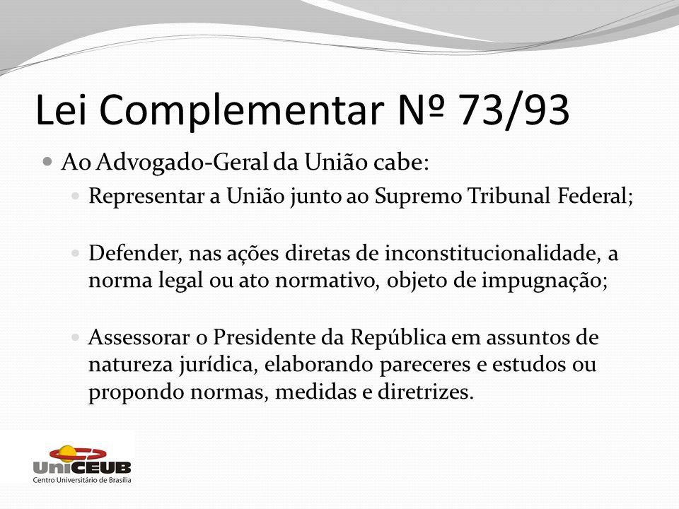 Ao Advogado-Geral da União cabe: Representar a União junto ao Supremo Tribunal Federal; Defender, nas ações diretas de inconstitucionalidade, a norma