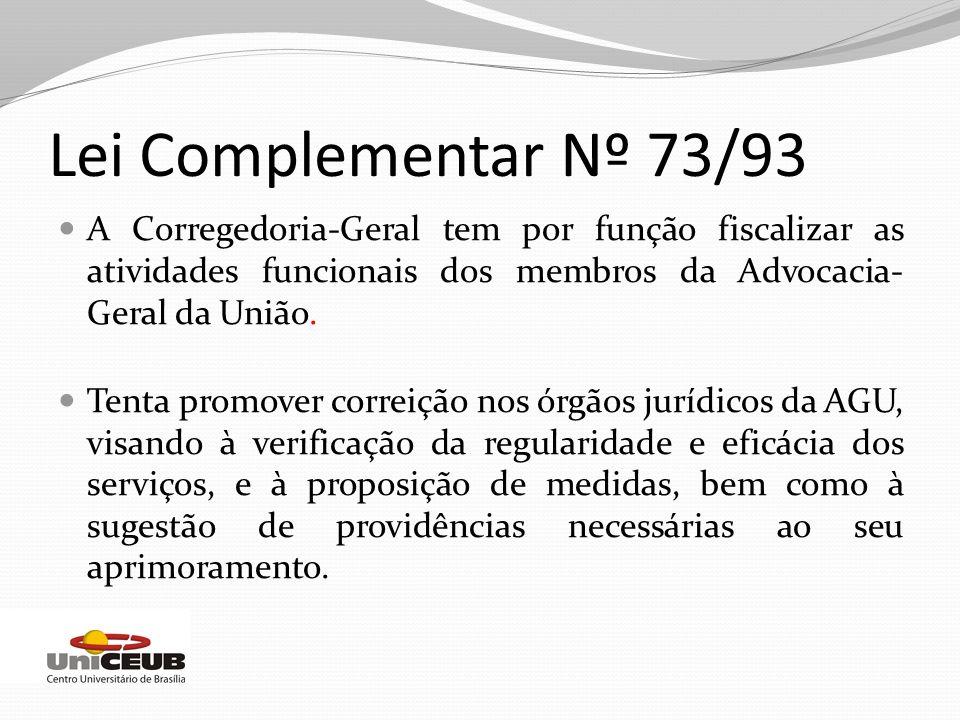 A Corregedoria-Geral tem por função fiscalizar as atividades funcionais dos membros da Advocacia- Geral da União. Tenta promover correição nos órgãos