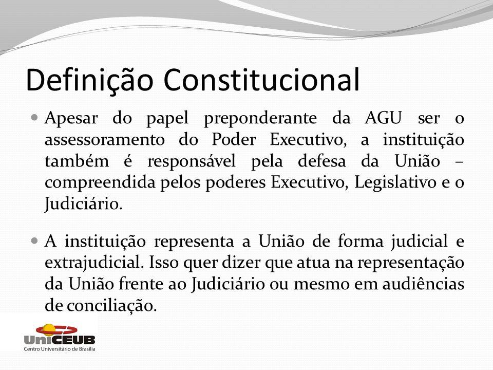 Definição Constitucional Apesar do papel preponderante da AGU ser o assessoramento do Poder Executivo, a instituição também é responsável pela defesa