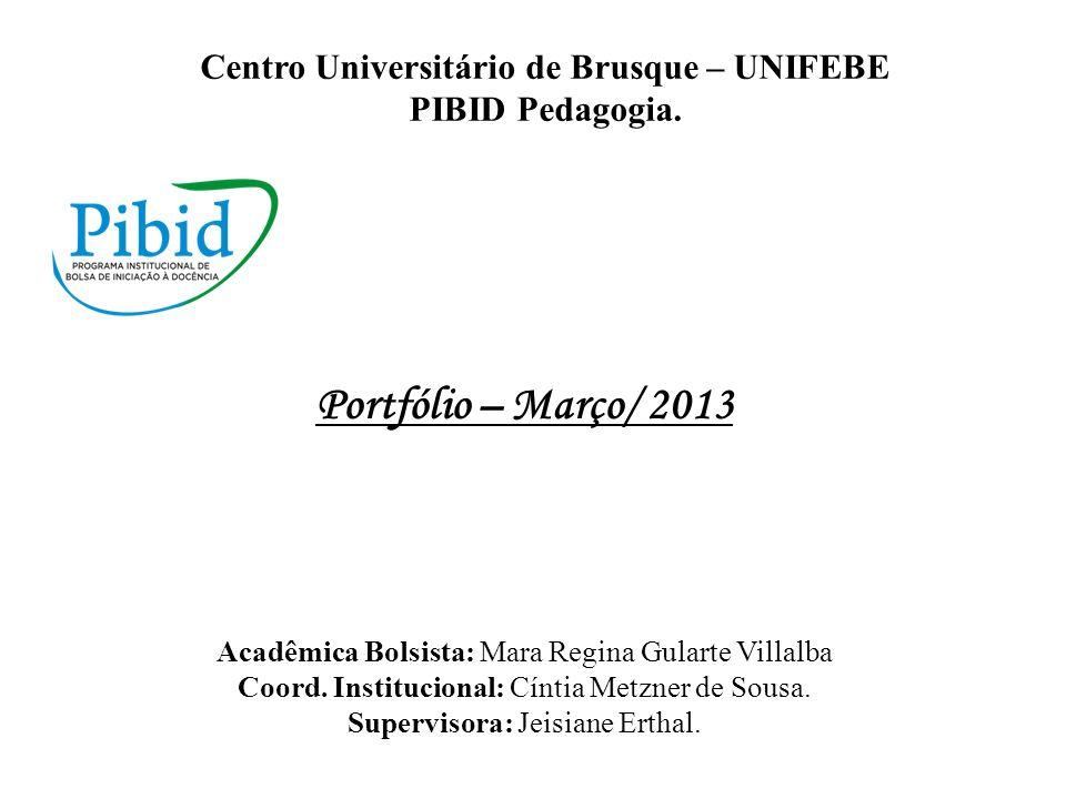 Portfólio – Março/ 2013 Acadêmica Bolsista: Mara Regina Gularte Villalba Coord. Institucional: Cíntia Metzner de Sousa. Supervisora: Jeisiane Erthal.