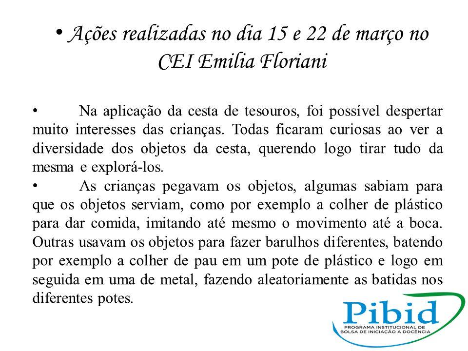 Ações realizadas no dia 15 e 22 de março no CEI Emilia Floriani Na aplicação da cesta de tesouros, foi possível despertar muito interesses das criança