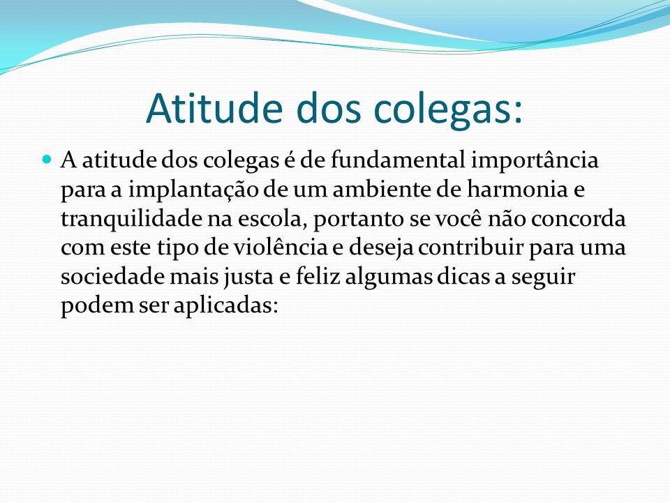 Atitude dos colegas: A atitude dos colegas é de fundamental importância para a implantação de um ambiente de harmonia e tranquilidade na escola, porta