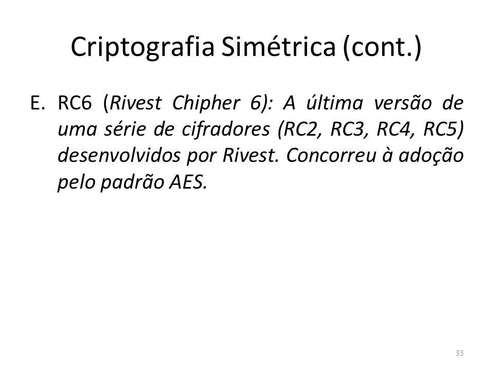 Criptografia Simétrica (cont.) E.RC6 (Rivest Chipher 6): A última versão de uma série de cifradores (RC2, RC3, RC4, RC5) desenvolvidos por Rivest. Con