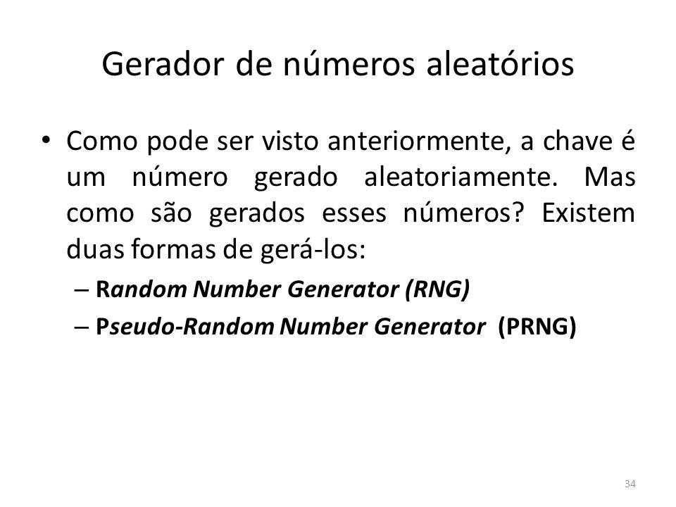 Gerador de números aleatórios Como pode ser visto anteriormente, a chave é um número gerado aleatoriamente. Mas como são gerados esses números? Existe