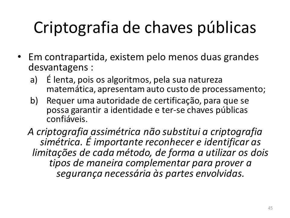 Criptografia de chaves públicas Em contrapartida, existem pelo menos duas grandes desvantagens : a)É lenta, pois os algoritmos, pela sua natureza mate