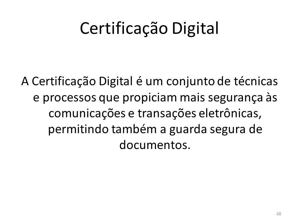Certificação Digital A Certificação Digital é um conjunto de técnicas e processos que propiciam mais segurança às comunicações e transações eletrônica