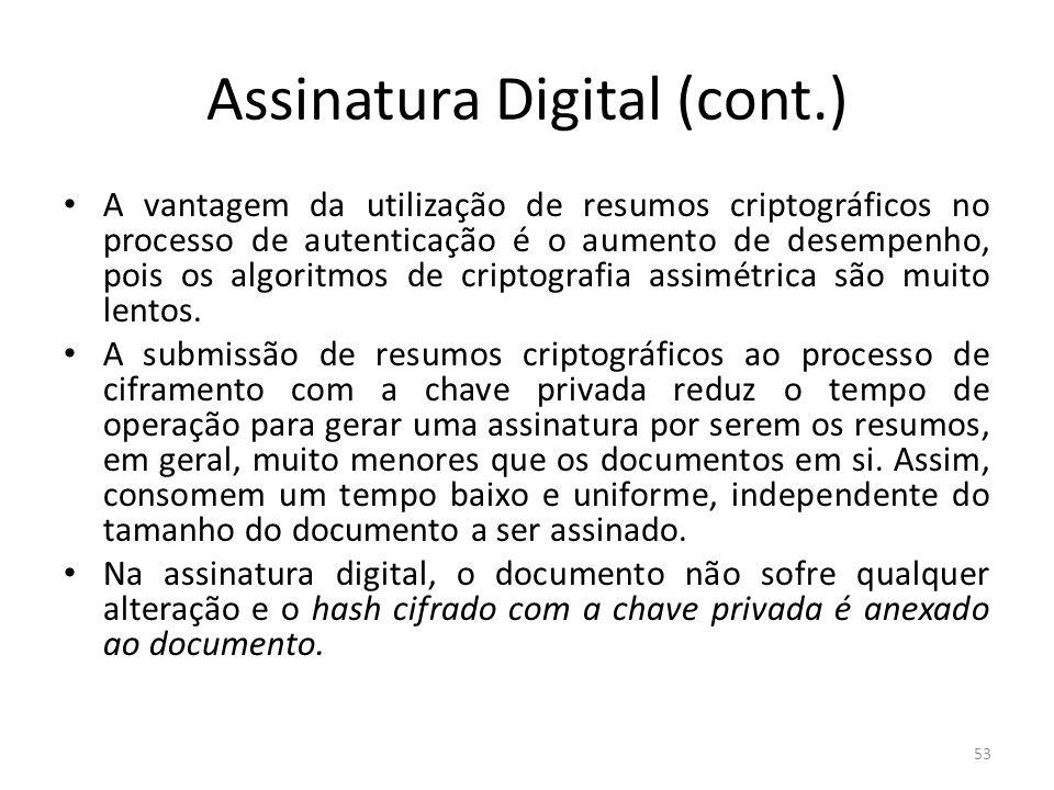 Assinatura Digital (cont.) A vantagem da utilização de resumos criptográficos no processo de autenticação é o aumento de desempenho, pois os algoritmo