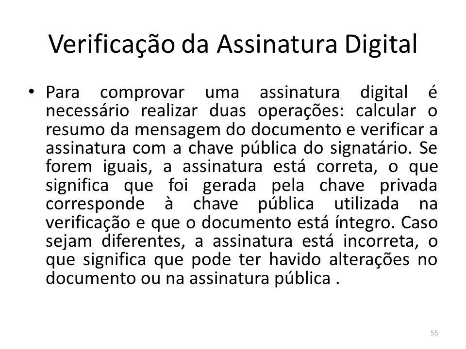 Verificação da Assinatura Digital Para comprovar uma assinatura digital é necessário realizar duas operações: calcular o resumo da mensagem do documen