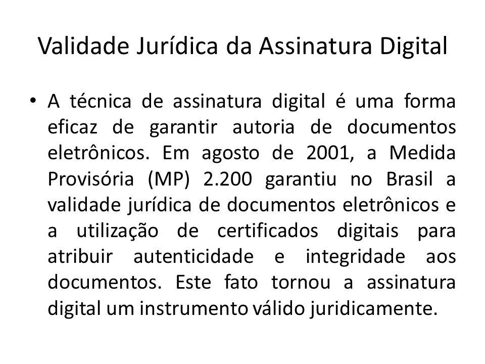 Validade Jurídica da Assinatura Digital A técnica de assinatura digital é uma forma eficaz de garantir autoria de documentos eletrônicos. Em agosto de