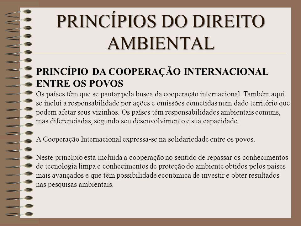 PRINCÍPIOS DO DIREITO AMBIENTAL PRINCÍPIO DA COOPERAÇÃO INTERNACIONAL ENTRE OS POVOS Os países têm que se pautar pela busca da cooperação internaciona