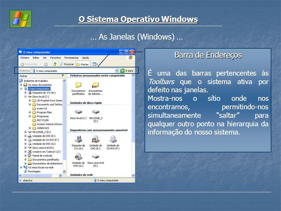O Sistema Operativo Windows … As Janelas (Windows) … Barra de Endereços É uma das barras pertencentes às Toolbars que o sistema ativa por defeito nas