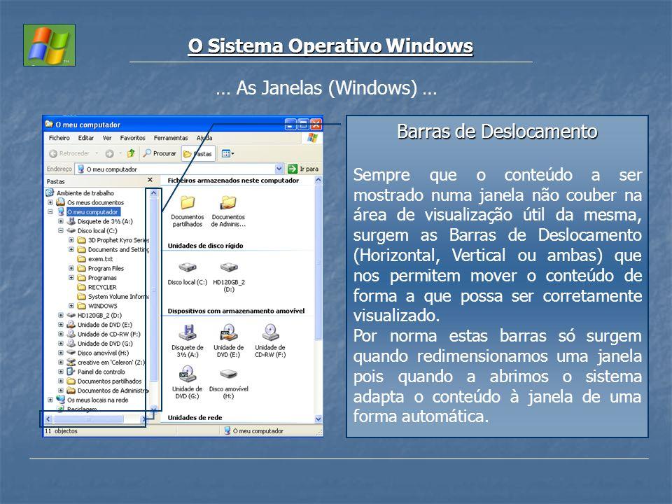 O Sistema Operativo Windows … As Janelas (Windows) … Barras de Deslocamento Sempre que o conteúdo a ser mostrado numa janela não couber na área de vis