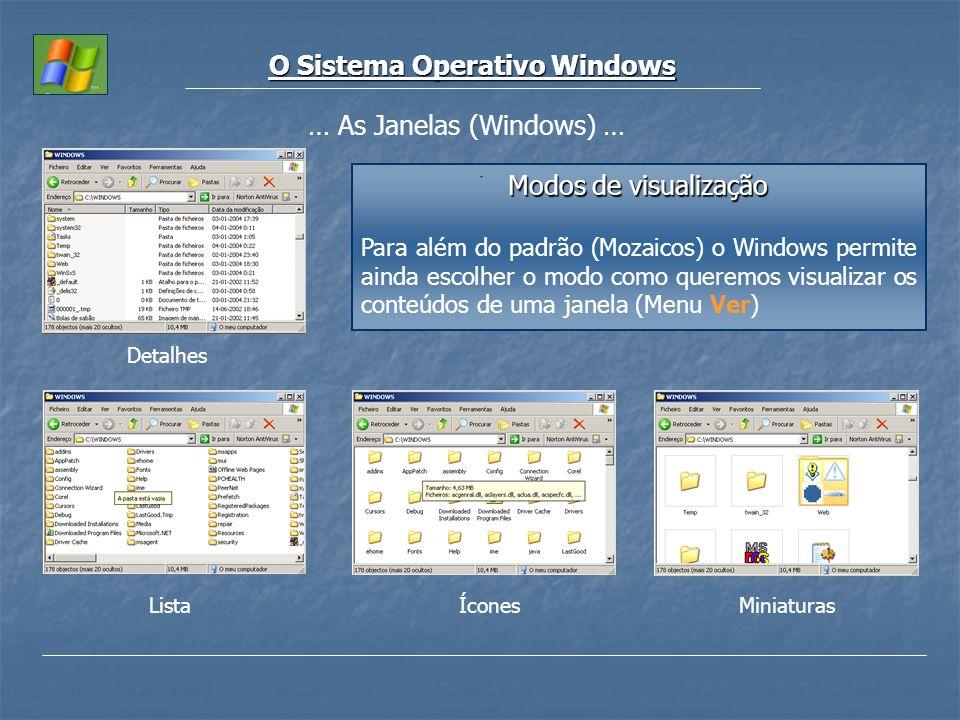 O Sistema Operativo Windows … As Janelas (Windows) … Modos de visualização Para além do padrão (Mozaicos) o Windows permite ainda escolher o modo como
