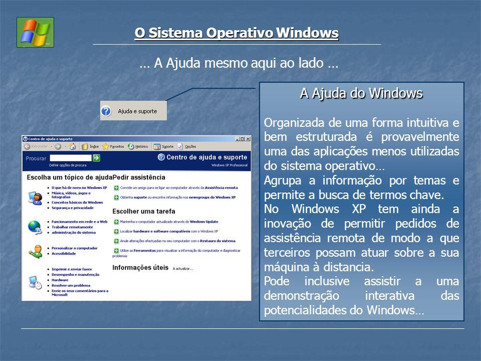 O Sistema Operativo Windows … A Ajuda mesmo aqui ao lado … A Ajuda do Windows Organizada de uma forma intuitiva e bem estruturada é provavelmente uma