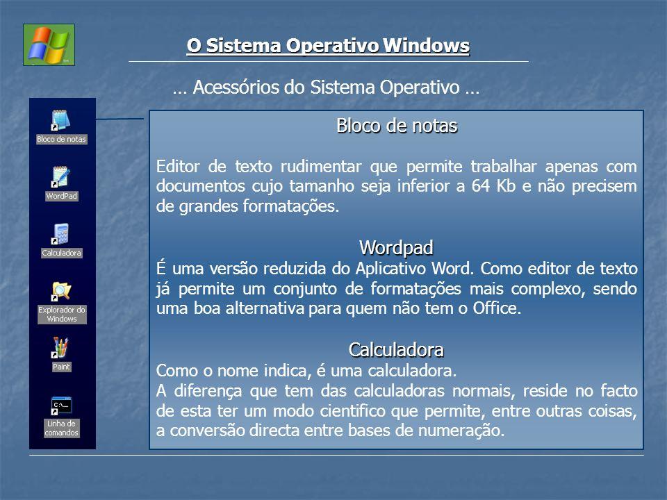 O Sistema Operativo Windows … Acessórios do Sistema Operativo … Bloco de notas Editor de texto rudimentar que permite trabalhar apenas com documentos
