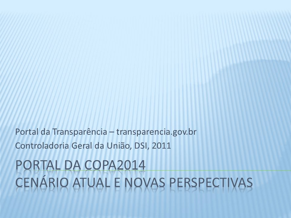 Portal da Transparência – transparencia.gov.br Controladoria Geral da União, DSI, 2011