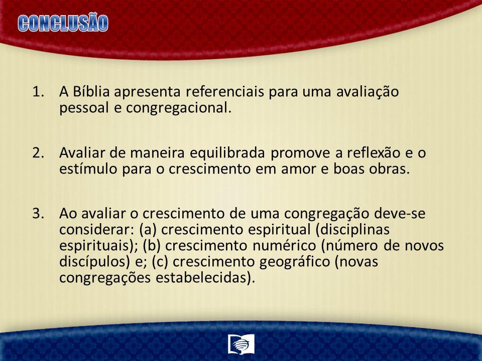 1.A Bíblia apresenta referenciais para uma avaliação pessoal e congregacional.
