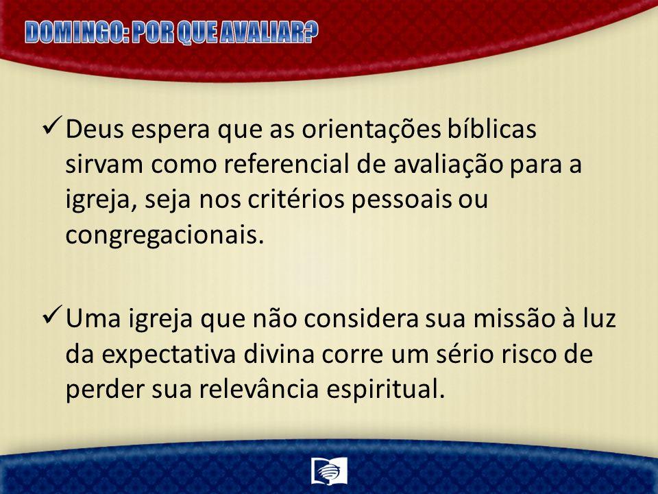 Deus espera que as orientações bíblicas sirvam como referencial de avaliação para a igreja, seja nos critérios pessoais ou congregacionais.