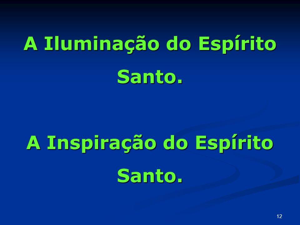 A Iluminação do Espírito Santo. A Inspiração do Espírito Santo. 12