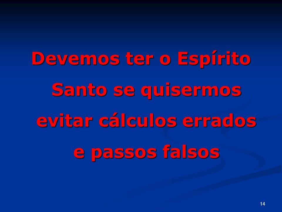 Devemos ter o Espírito Santo se quisermos evitar cálculos errados e passos falsos 14