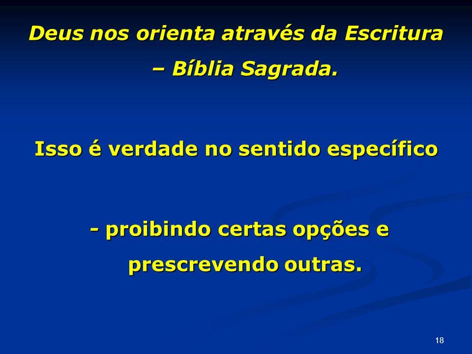 Deus nos orienta através da Escritura – Bíblia Sagrada. Isso é verdade no sentido específico - proibindo certas opções e prescrevendo outras. - proibi