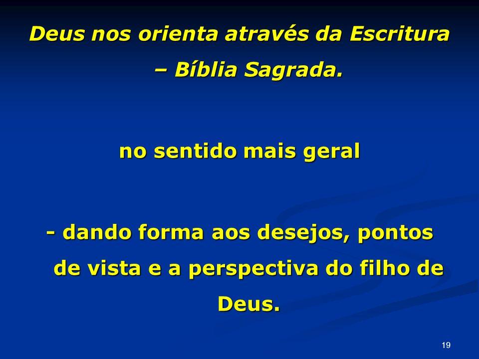 Deus nos orienta através da Escritura – Bíblia Sagrada. no sentido mais geral - dando forma aos desejos, pontos de vista e a perspectiva do filho de D