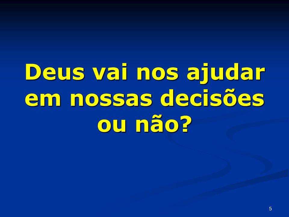 Deus vai nos ajudar em nossas decisões ou não? 5