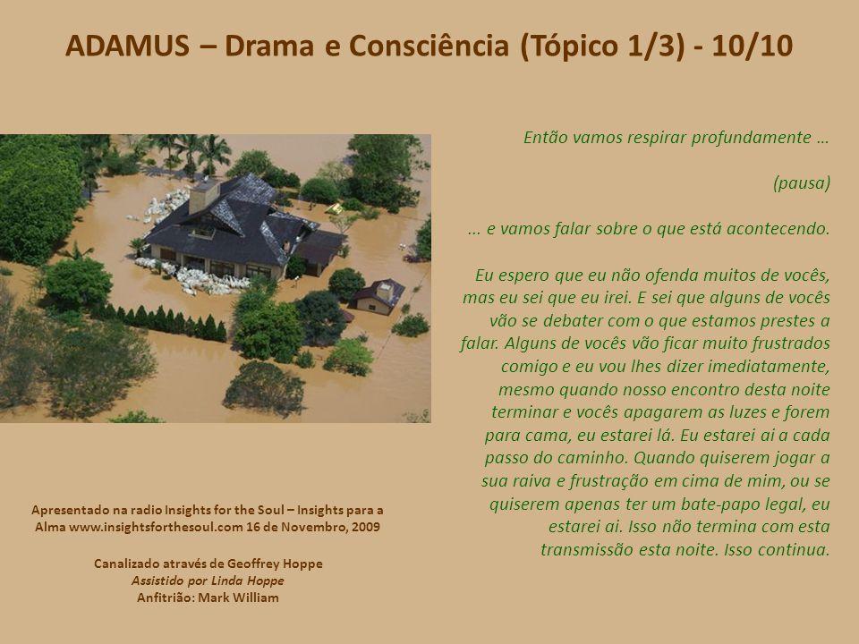 ADAMUS – Drama e Consciência (Tópico 1/3) - 09/10 Vocês tendem a tentar achar distrações, desculpas, demoras e procrastinações e ela está aí mesmo.