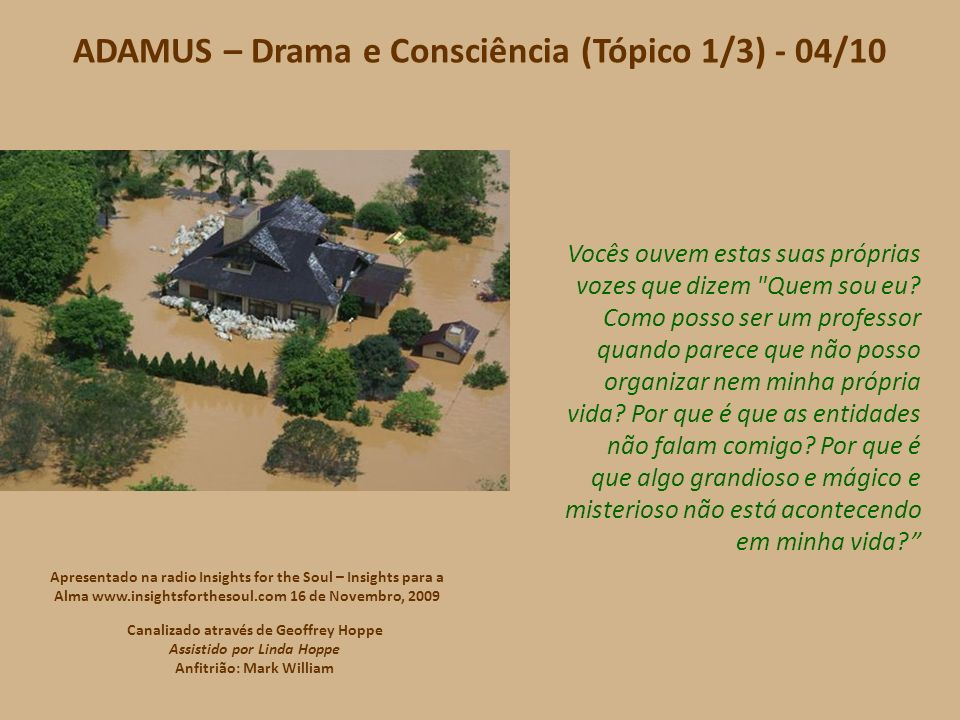 ADAMUS – Drama e Consciência (Tópico 1/3) - 04/10 Vocês ouvem estas suas próprias vozes que dizem Quem sou eu.