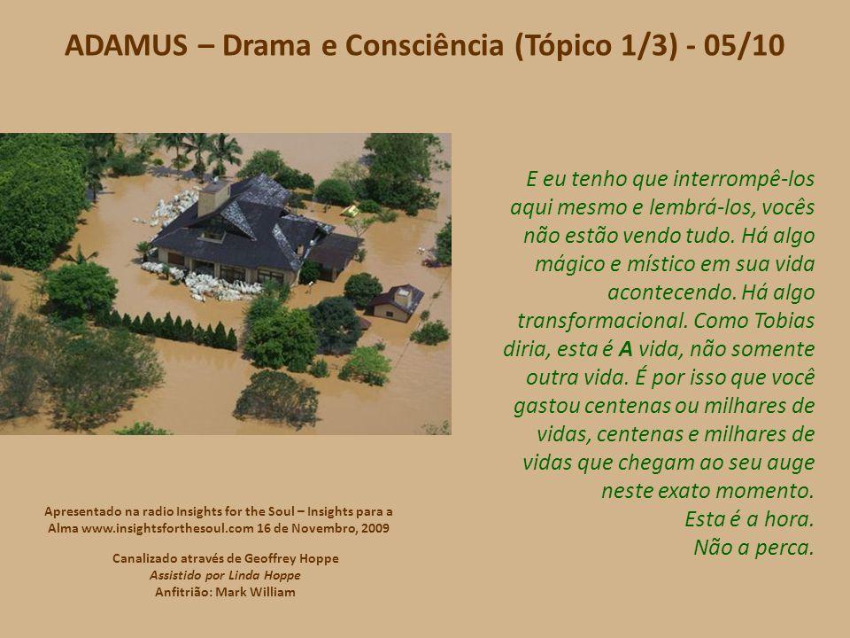 ADAMUS – Drama e Consciência (Tópico 1/3) - 05/10 E eu tenho que interrompê-los aqui mesmo e lembrá-los, vocês não estão vendo tudo.