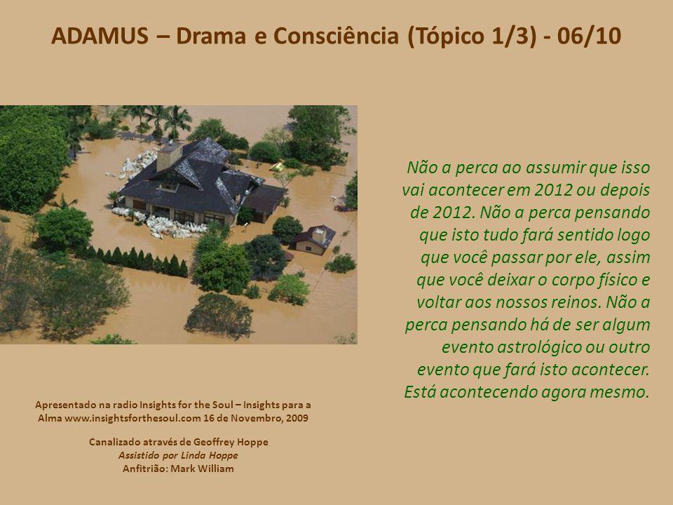 ADAMUS – Drama e Consciência (Tópico 1/3) - 06/10 Não a perca ao assumir que isso vai acontecer em 2012 ou depois de 2012.