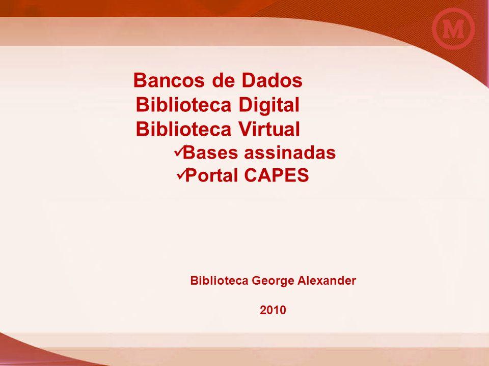 Universidade Presbiteriana Mackenzie Biblioteca George Alexander Bancos de Dados Biblioteca Digital Biblioteca Virtual Bases assinadas Portal CAPES Bi