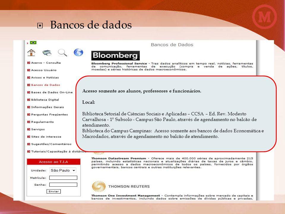Bancos de dados Acesso somente aos alunos, professores e funcionários. Local: Biblioteca Setorial de Ciências Sociais e Aplicadas – CCSA – Ed. Rev. Mo
